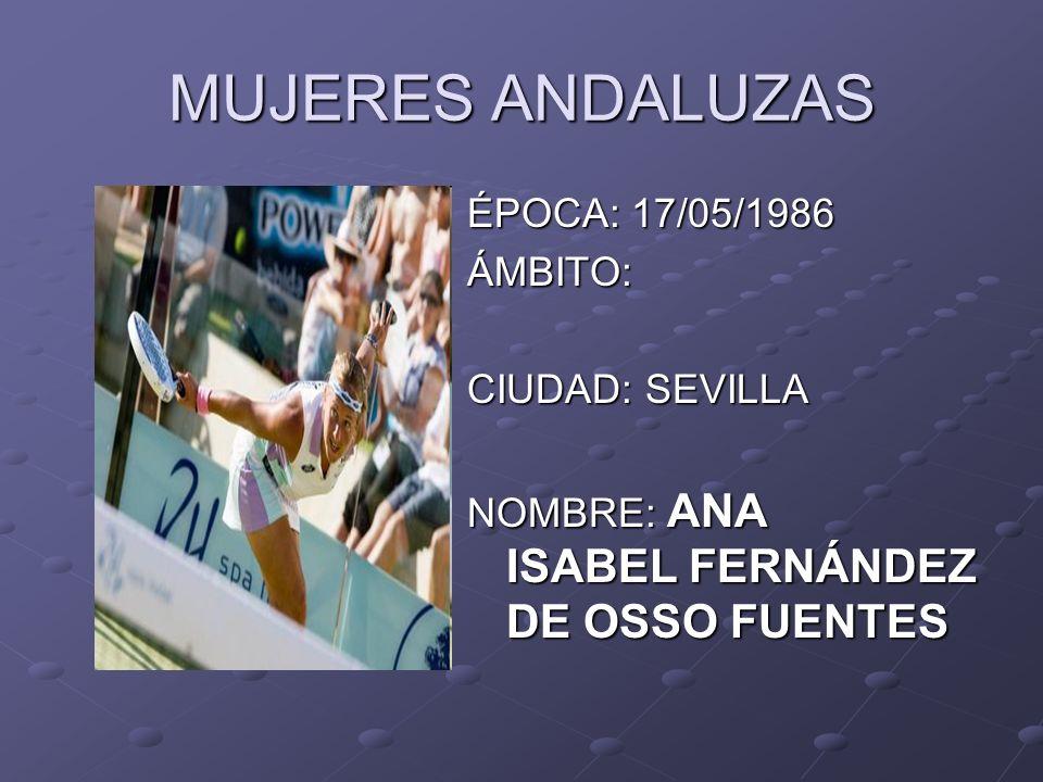 MUJERES ANDALUZAS ÉPOCA: 17/05/1986 ÁMBITO: CIUDAD: SEVILLA NOMBRE: ANA ISABEL FERNÁNDEZ DE OSSO FUENTES