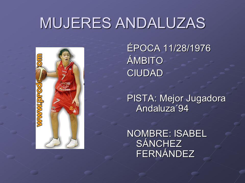 MUJERES ANDALUZAS ÉPOCA 11/28/1976 ÁMBITOCIUDAD PISTA: Mejor Jugadora Andaluza´94 NOMBRE: ISABEL SÁNCHEZ FERNÁNDEZ