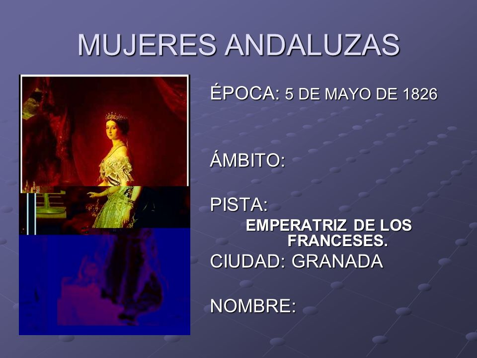 MUJERES ANDALUZAS ÉPOCA: 5 DE MAYO DE 1826 ÁMBITO:PISTA: EMPERATRIZ DE LOS FRANCESES.