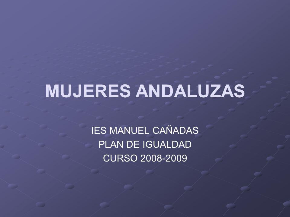 MUJERES ANDALUZAS IES MANUEL CAÑADAS PLAN DE IGUALDAD CURSO 2008-2009