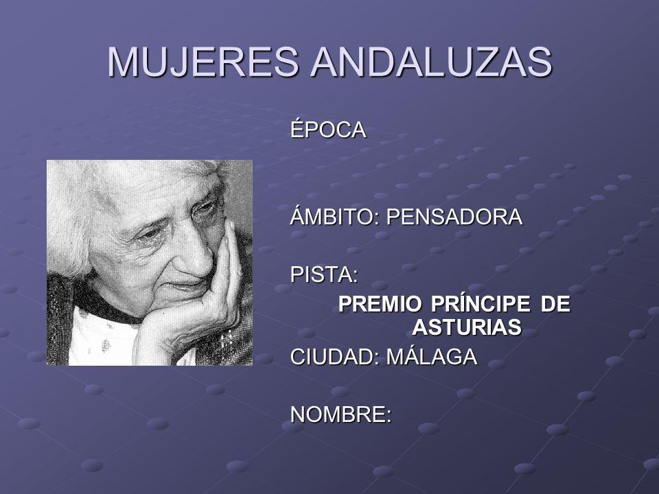MUJERES ANDALUZAS ÉPOCA ÁMBITO: PENSADORA PISTA: PREMIO PRÍNCIPE DE ASTURIAS CIUDAD: MÁLAGA NOMBRE: