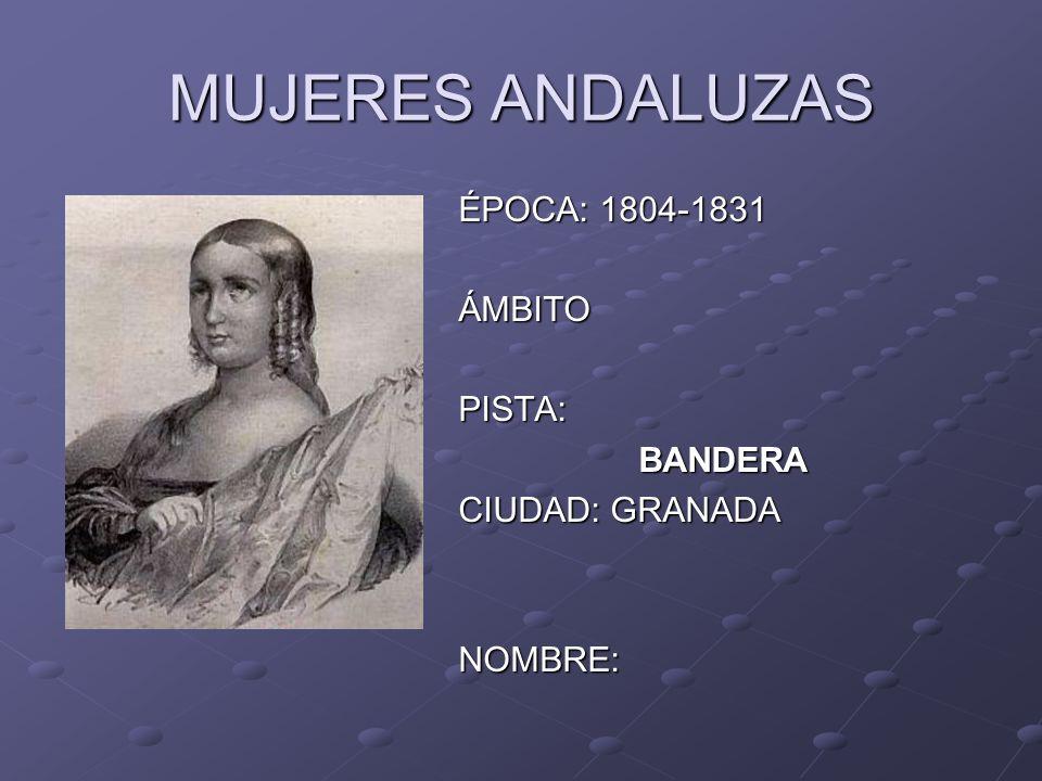 MUJERES ANDALUZAS ÉPOCA: 1804-1831 ÁMBITOPISTA: BANDERA BANDERA CIUDAD: GRANADA NOMBRE: