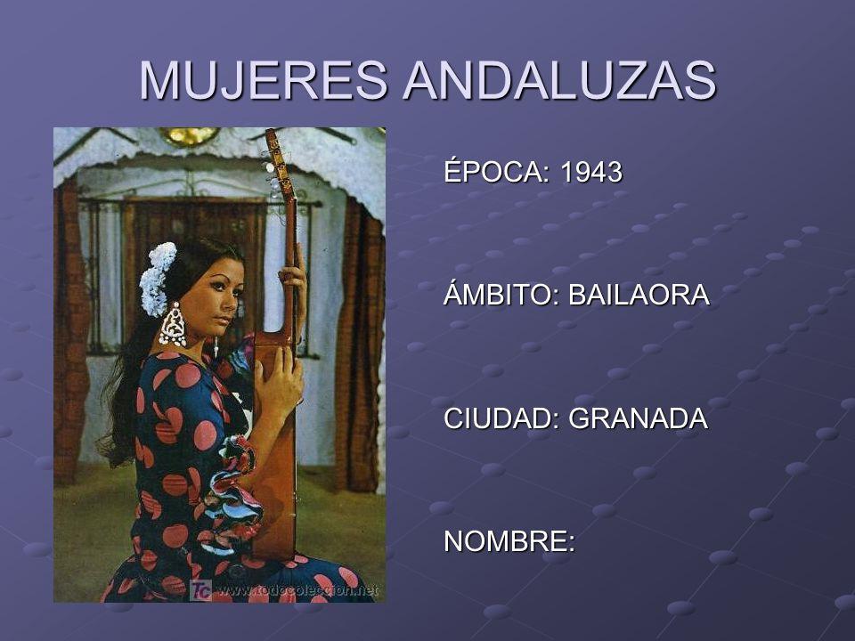 MUJERES ANDALUZAS ÉPOCA: 1943 ÁMBITO: BAILAORA CIUDAD: GRANADA NOMBRE: