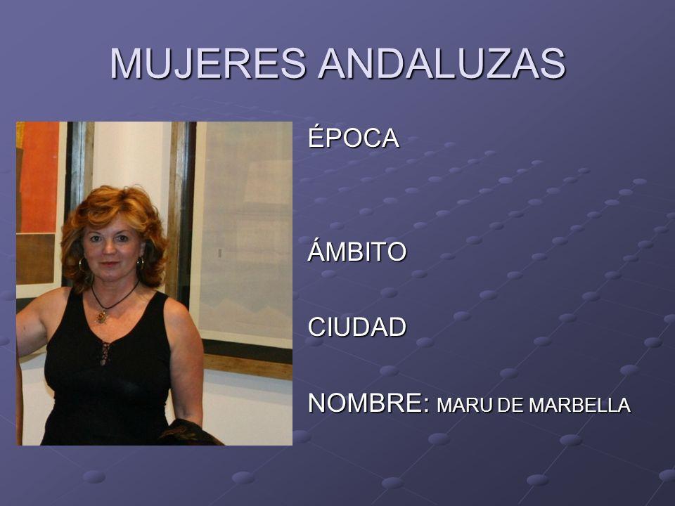 MUJERES ANDALUZAS ÉPOCAÁMBITOCIUDAD NOMBRE: MARU DE MARBELLA