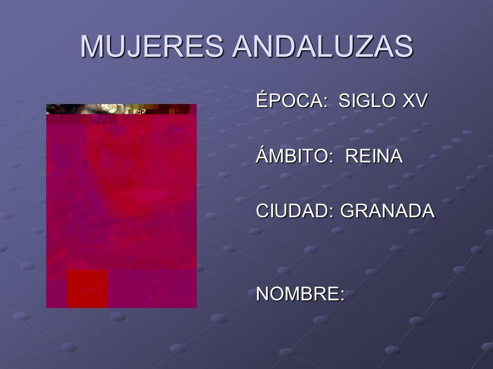 MUJERES ANDALUZAS ÉPOCA: SIGLO XV ÁMBITO: REINA CIUDAD: GRANADA NOMBRE: