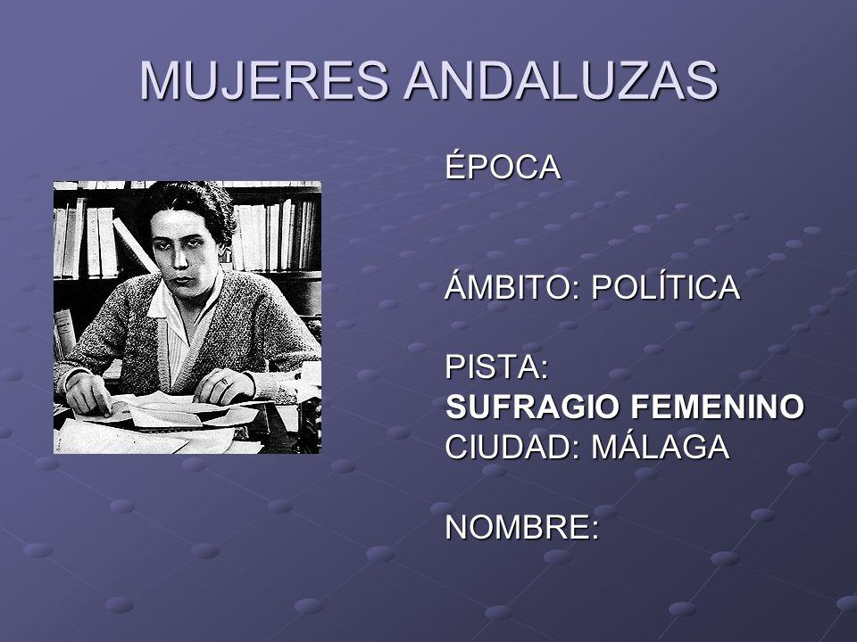 MUJERES ANDALUZAS ÉPOCA ÁMBITO: POLÍTICA PISTA: SUFRAGIO FEMENINO CIUDAD: MÁLAGA NOMBRE: