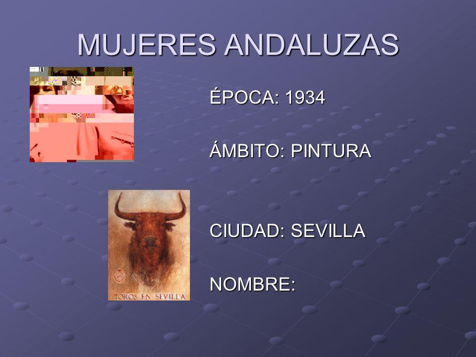 MUJERES ANDALUZAS ÉPOCA: 1934 ÁMBITO: PINTURA CIUDAD: SEVILLA NOMBRE: