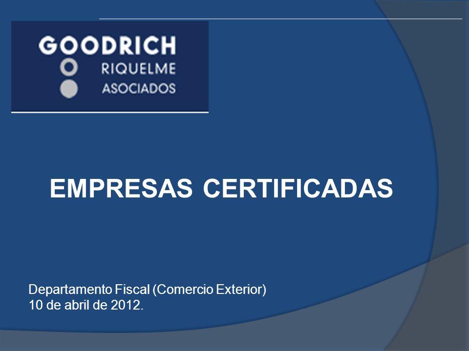 EMPRESAS CERTIFICADAS Departamento Fiscal (Comercio Exterior) 10 de abril de 2012.