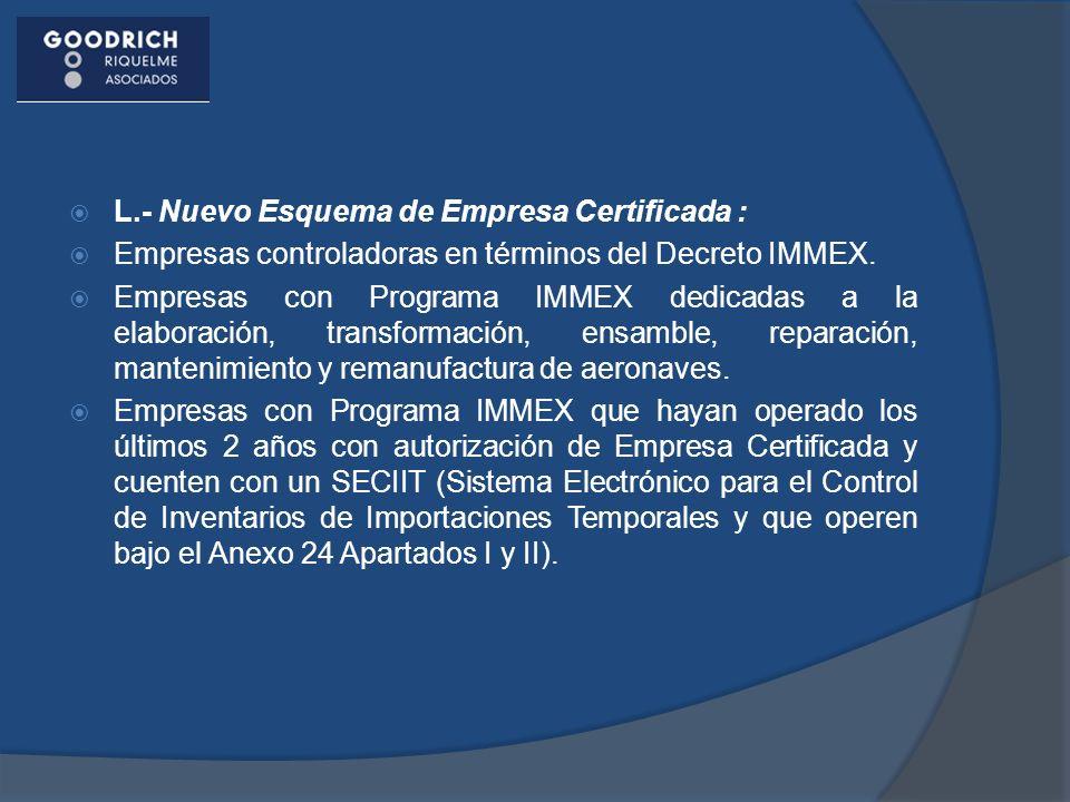 L.- Nuevo Esquema de Empresa Certificada : Empresas controladoras en términos del Decreto IMMEX. Empresas con Programa IMMEX dedicadas a la elaboració