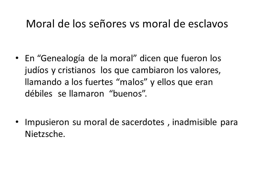 Moral de los señores Frente a ella propone la moral de los señores Sus valores son: – El amor por la vida – El poder – La grandeza – La libertad – El disfrute – La razón sometida al instinto…