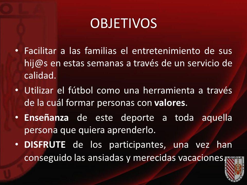 OBJETIVOS Facilitar a las familias el entretenimiento de sus hij@s en estas semanas a través de un servicio de calidad. Utilizar el fútbol como una he