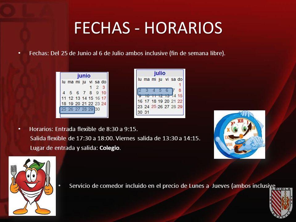 FECHAS - HORARIOS Fechas: Del 25 de Junio al 6 de Julio ambos inclusive (fin de semana libre). Horarios: Entrada flexible de 8:30 a 9:15. Salida flexi
