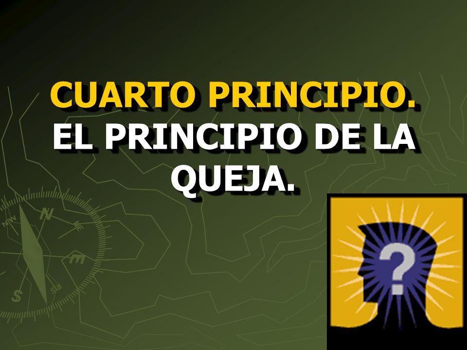 CUARTO PRINCIPIO. EL PRINCIPIO DE LA QUEJA.