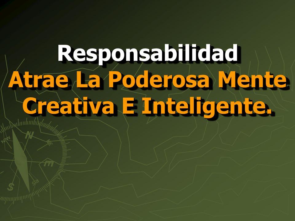 Responsabilidad Atrae La Poderosa Mente Creativa E Inteligente.