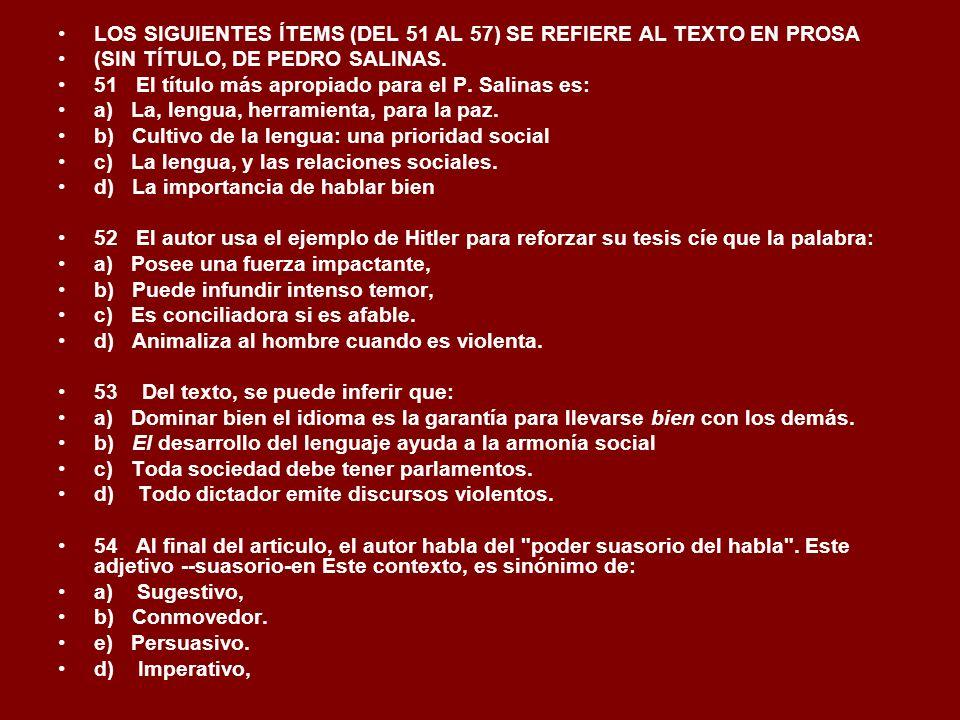 LOS SIGUIENTES ÍTEMS (DEL 51 AL 57) SE REFIERE AL TEXTO EN PROSA (SIN TÍTULO, DE PEDRO SALINAS. 51 El título más apropiado para el P. Salinas es: a) L