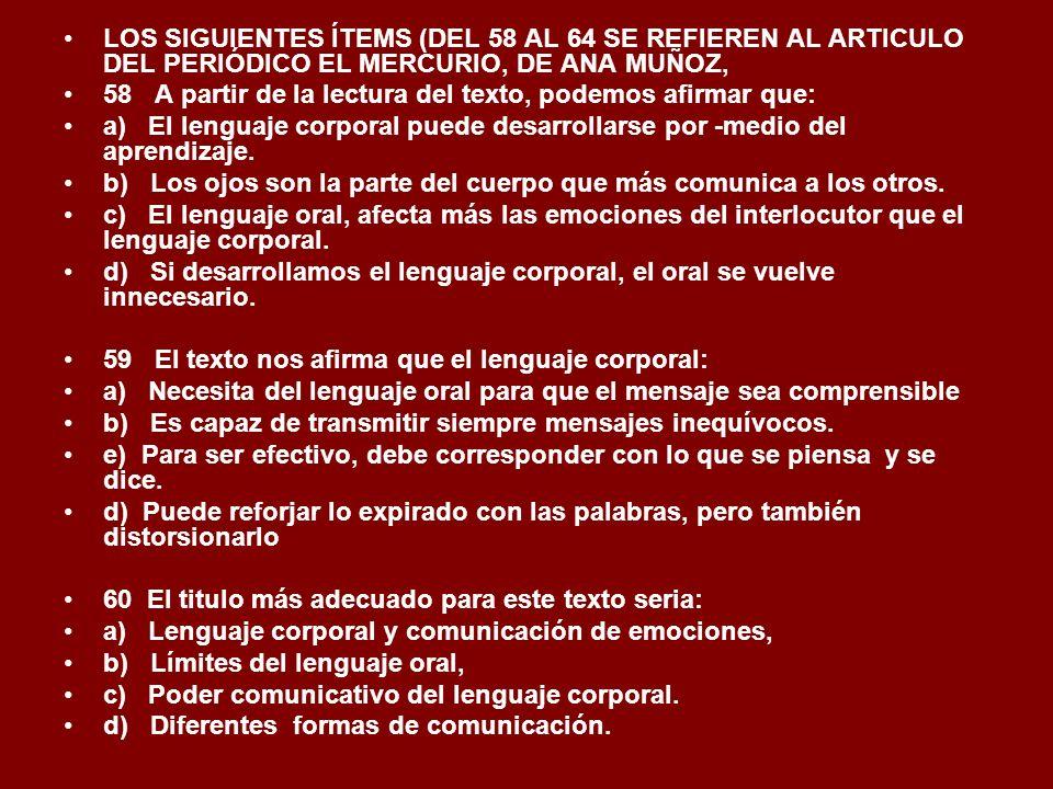 LOS SIGUIENTES ÍTEMS (DEL 58 AL 64 SE REFIEREN AL ARTICULO DEL PERIÓDICO EL MERCURIO, DE ANA MUÑOZ, 58 A partir de la lectura del texto, podemos afirm