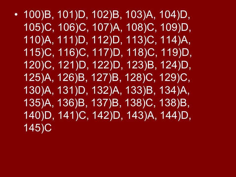 100)B, 101)D, 102)B, 103)A, 104)D, 105)C, 106)C, 107)A, 108)C, 109)D, 110)A, 111)D, 112)D, 113)C, 114)A, 115)C, 116)C, 117)D, 118)C, 119)D, 120)C, 121
