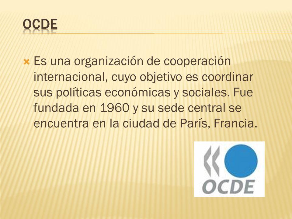 Es una organización de cooperación internacional, cuyo objetivo es coordinar sus políticas económicas y sociales. Fue fundada en 1960 y su sede centra