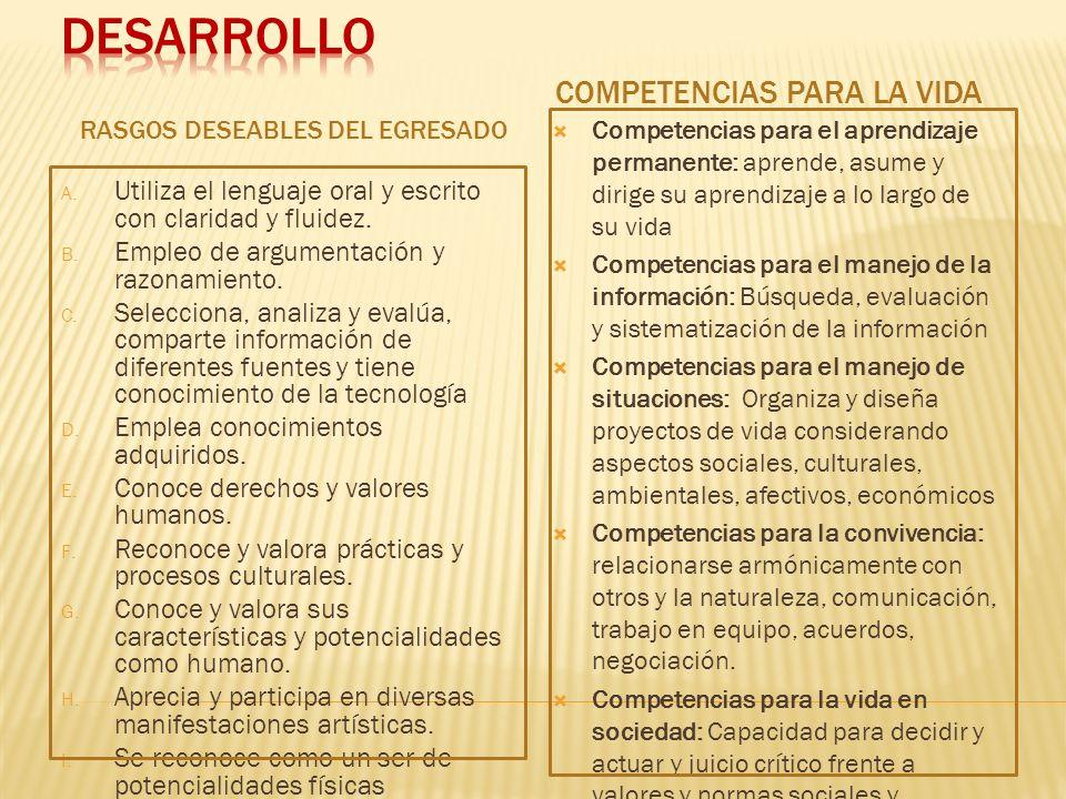 RASGOS DESEABLES DEL EGRESADO A. Utiliza el lenguaje oral y escrito con claridad y fluidez. B. Empleo de argumentación y razonamiento. C. Selecciona,
