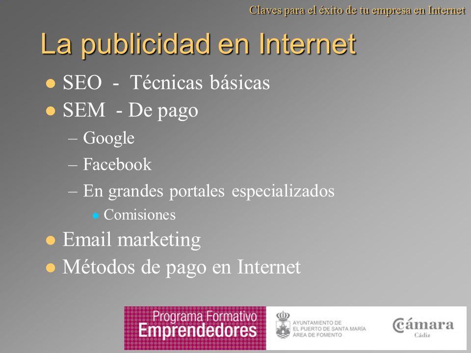 La publicidad en Internet SEO - Técnicas básicas SEM - De pago –Google –Facebook –En grandes portales especializados Comisiones Email marketing Método