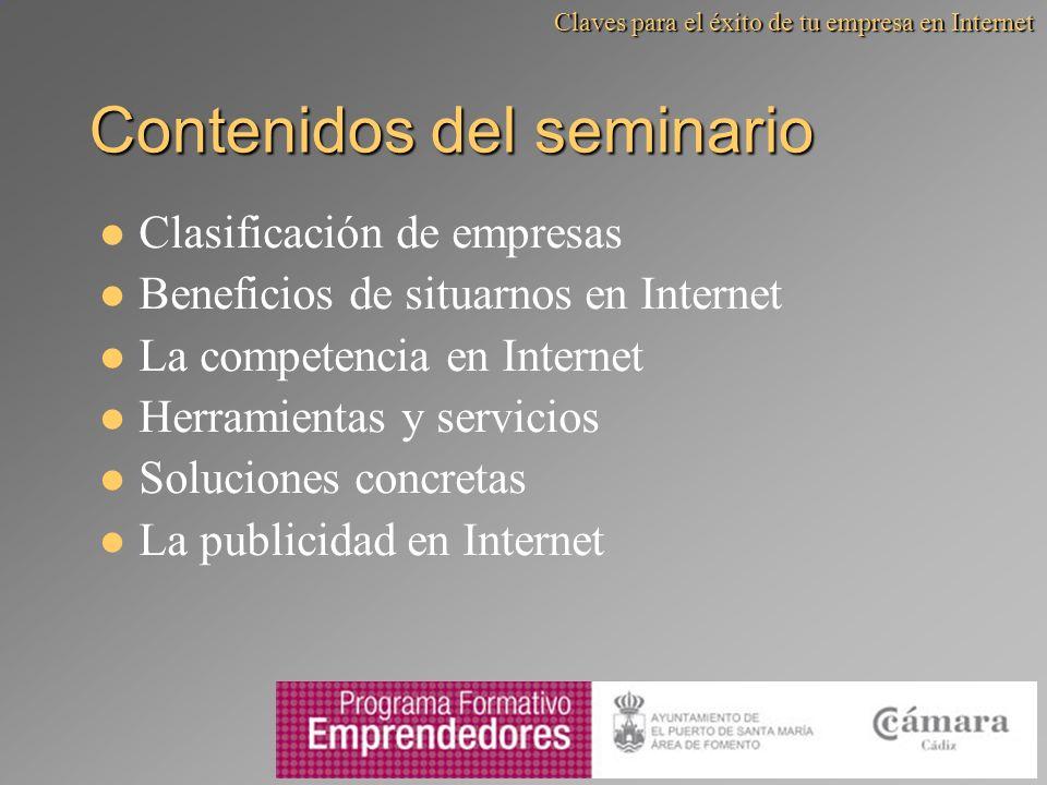 Contenidos del seminario Clasificación de empresas Beneficios de situarnos en Internet La competencia en Internet Herramientas y servicios Soluciones