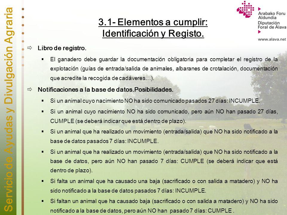 Servicio de Ayudas y Divulgación Agraria 3.1- Elementos a cumplir: Identificación y Registo. Libro de registro. El ganadero debe guardar la documentac