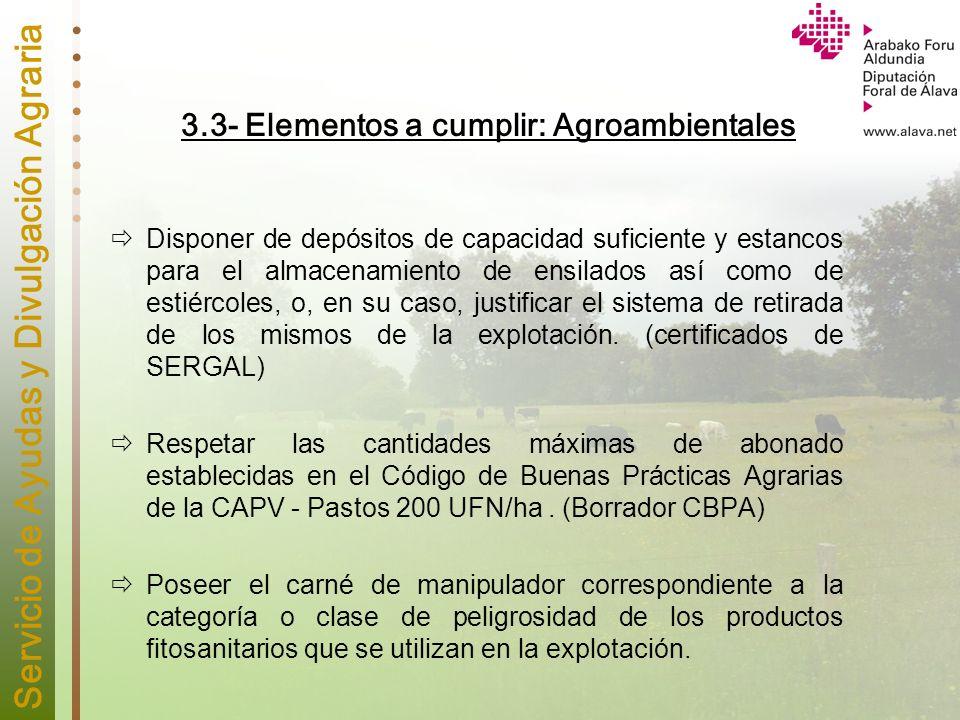 Servicio de Ayudas y Divulgación Agraria 3.3- Elementos a cumplir: Agroambientales Disponer de depósitos de capacidad suficiente y estancos para el al