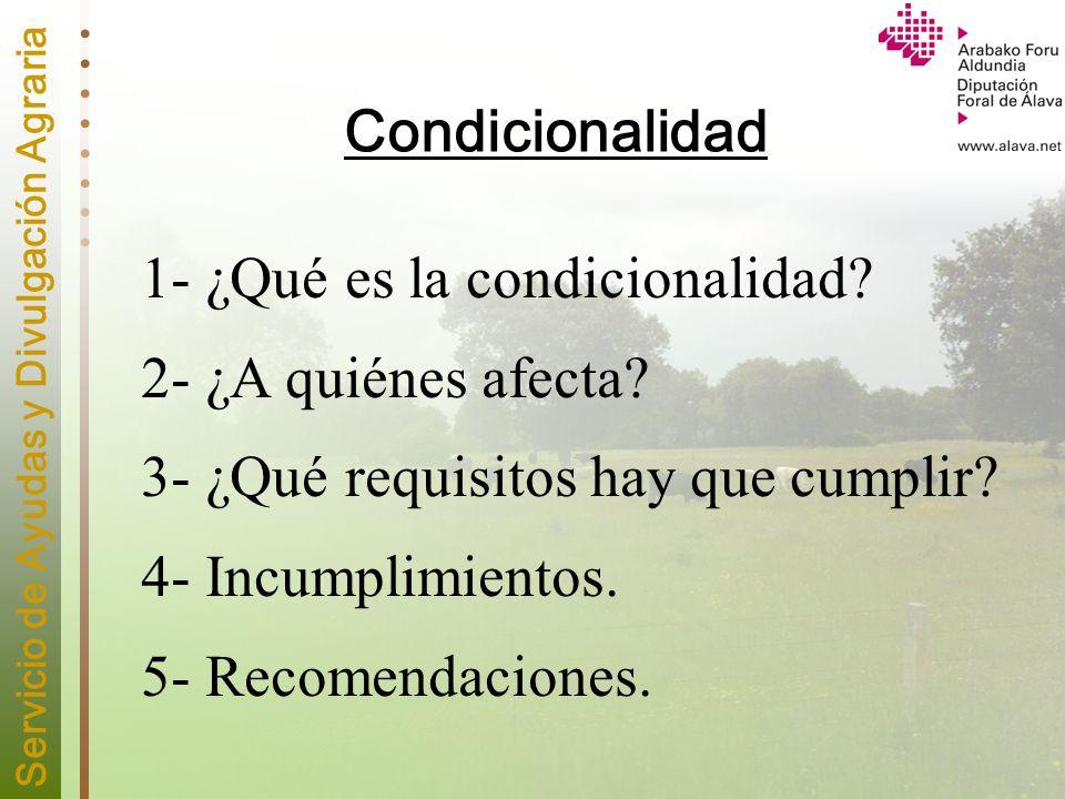 Servicio de Ayudas y Divulgación Agraria Condicionalidad 1- ¿Qué es la condicionalidad? 2- ¿A quiénes afecta? 3- ¿Qué requisitos hay que cumplir? 4- I