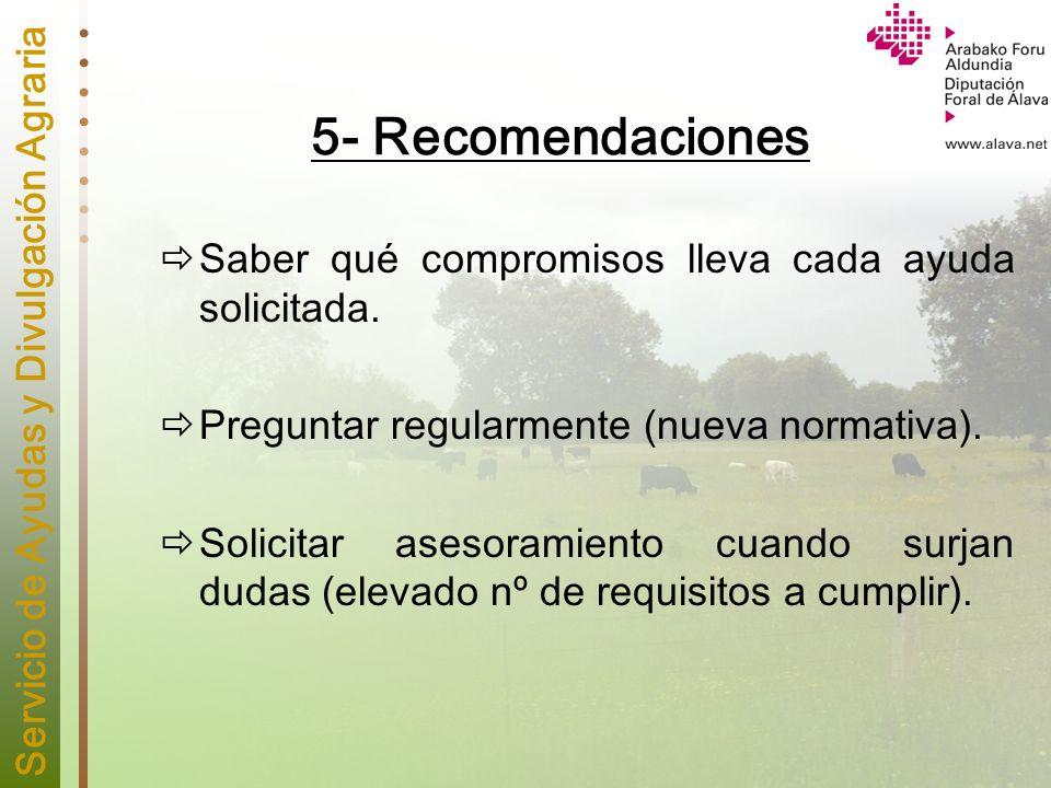 Servicio de Ayudas y Divulgación Agraria 5- Recomendaciones Saber qué compromisos lleva cada ayuda solicitada. Preguntar regularmente (nueva normativa