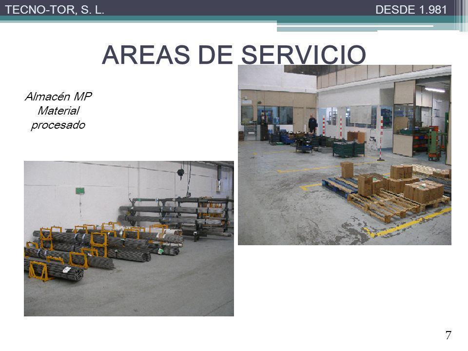 AREAS DE SERVICIO TECNO-TOR, S. L.DESDE 1.981 Almacén MP Material procesado 7