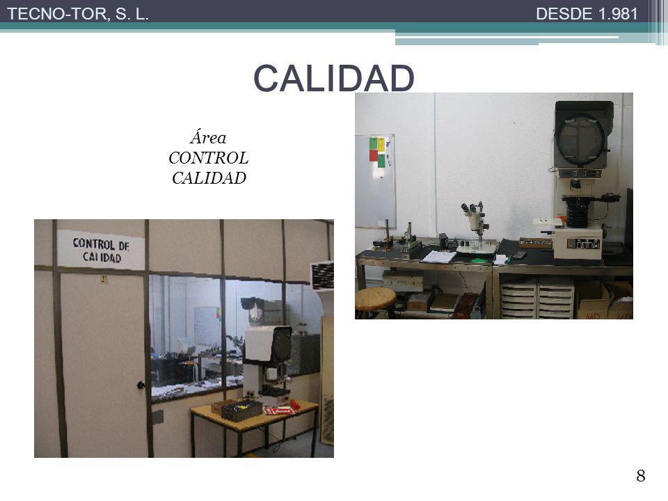 CALIDAD TECNO-TOR, S. L.DESDE 1.981 Área CONTROL CALIDAD 8