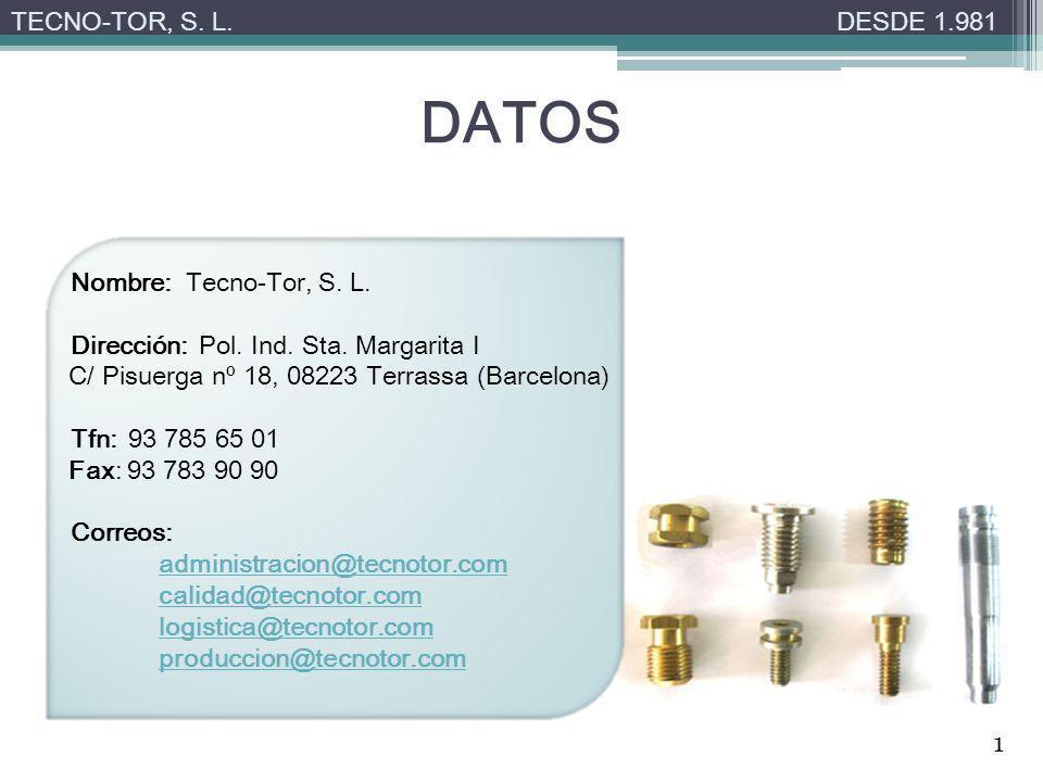 DATOS TECNO-TOR, S. L.DESDE 1.981 Nombre: Tecno-Tor, S. L. Dirección: Pol. Ind. Sta. Margarita I C/ Pisuerga nº 18, 08223 Terrassa (Barcelona) Tfn: 93