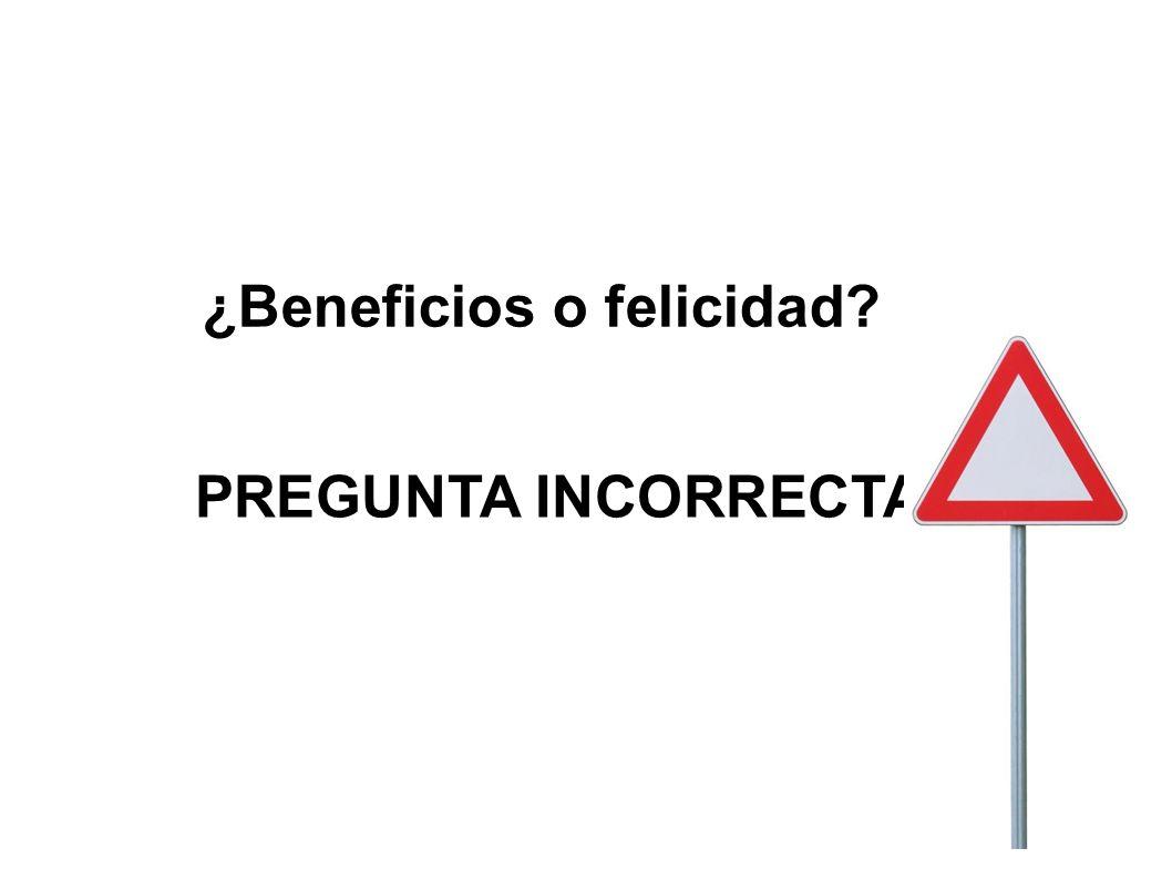 ¿Beneficios o felicidad? PREGUNTA INCORRECTA