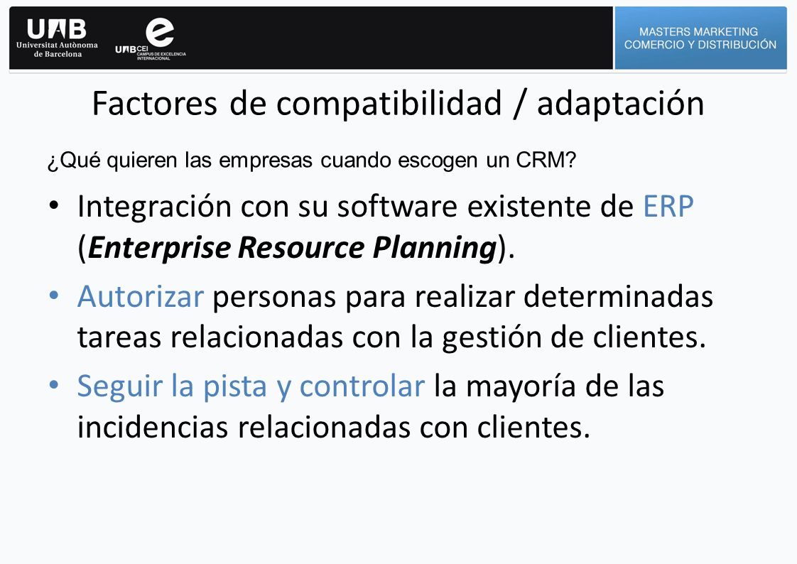 Factores de compatibilidad / adaptación Integración con su software existente de ERP (Enterprise Resource Planning). Autorizar personas para realizar