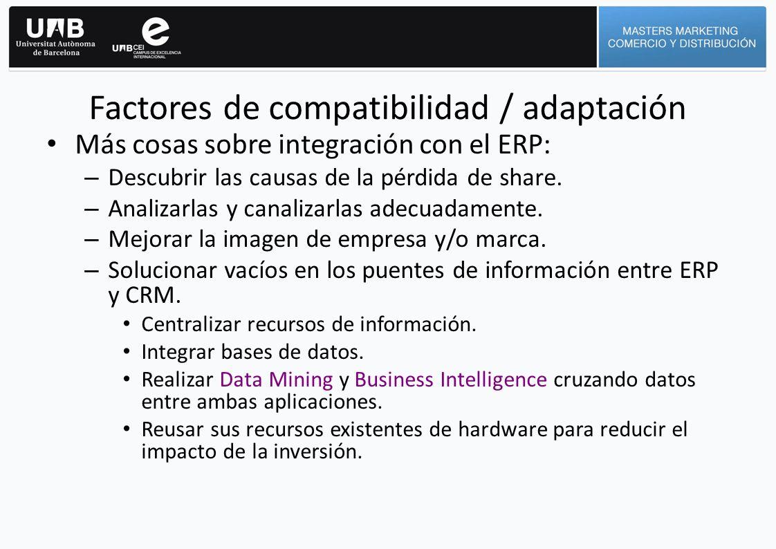 Más cosas sobre integración con el ERP: – Descubrir las causas de la pérdida de share. – Analizarlas y canalizarlas adecuadamente. – Mejorar la imagen