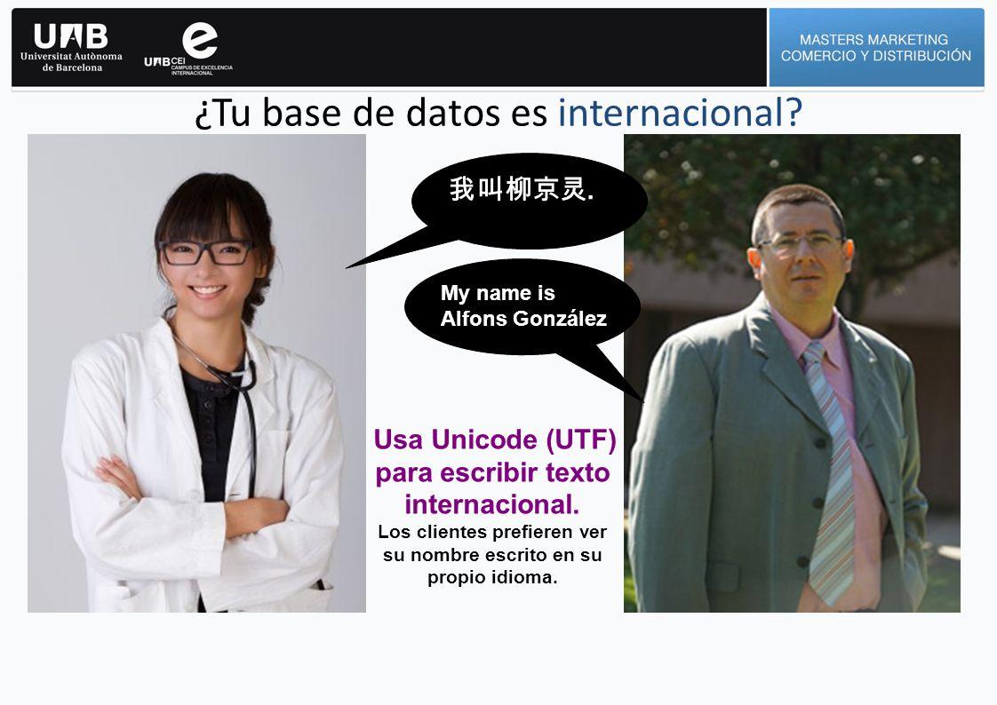 ¿Tu base de datos es internacional? My name is Alfons González. Usa Unicode (UTF) para escribir texto internacional. Los clientes prefieren ver su nom