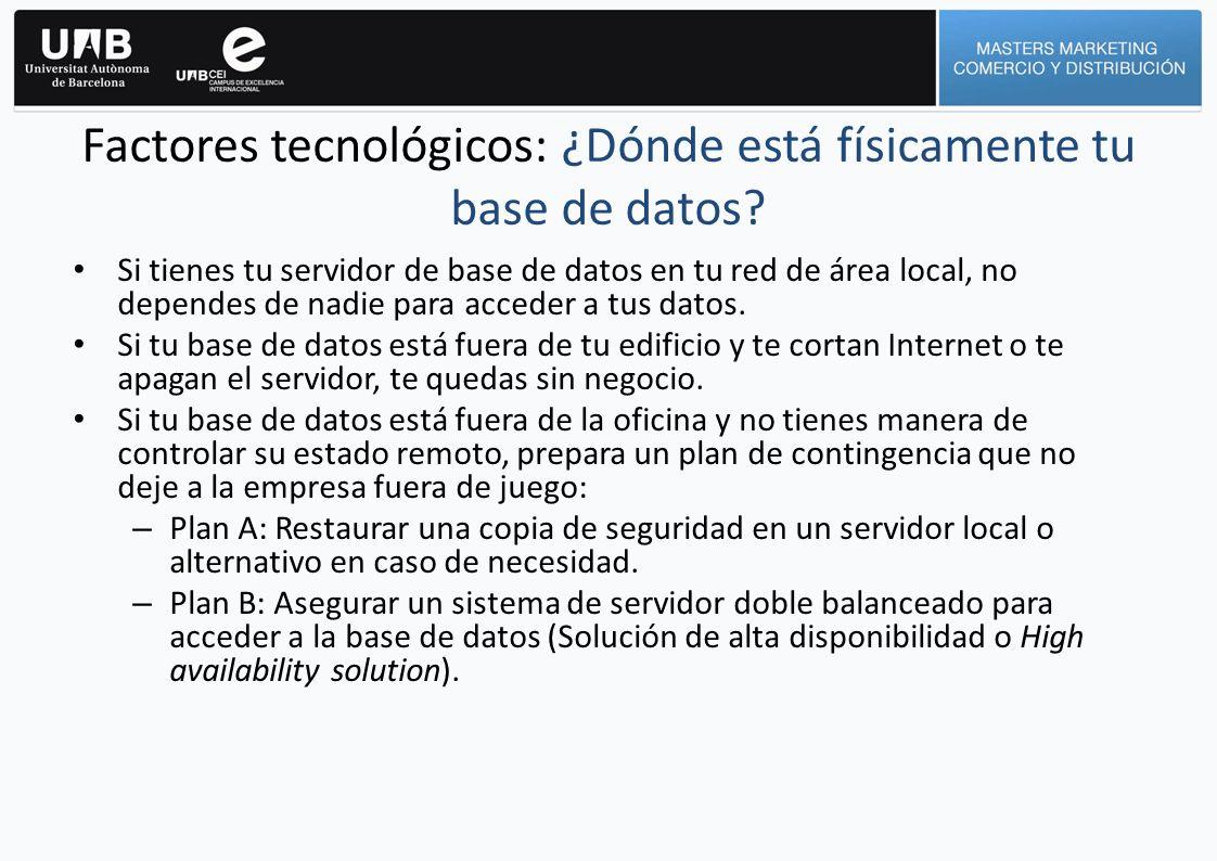 Factores tecnológicos: ¿Dónde está físicamente tu base de datos? Si tienes tu servidor de base de datos en tu red de área local, no dependes de nadie