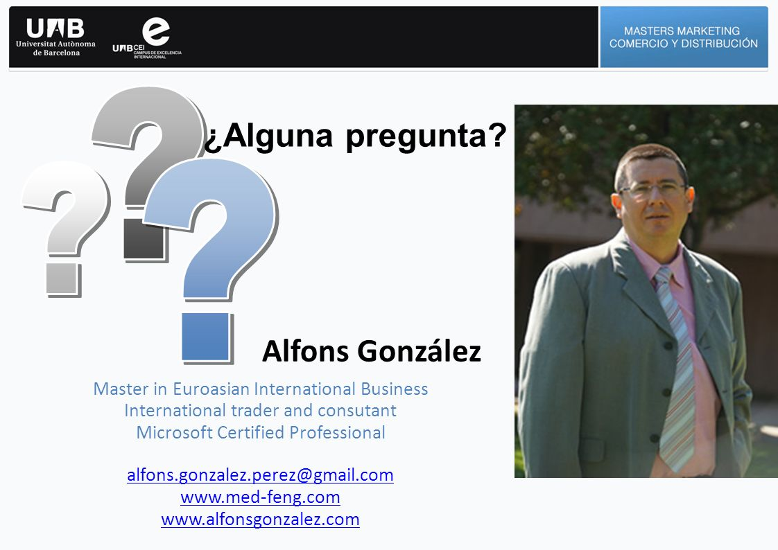 Alfons González Master in Euroasian International Business International trader and consutant Microsoft Certified Professional alfons.gonzalez.perez@g