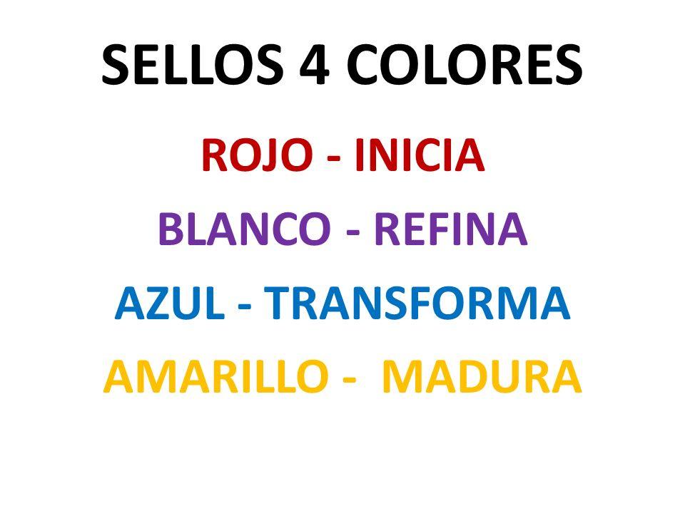 SELLOS 4 COLORES ROJO - INICIA BLANCO - REFINA AZUL - TRANSFORMA AMARILLO - MADURA