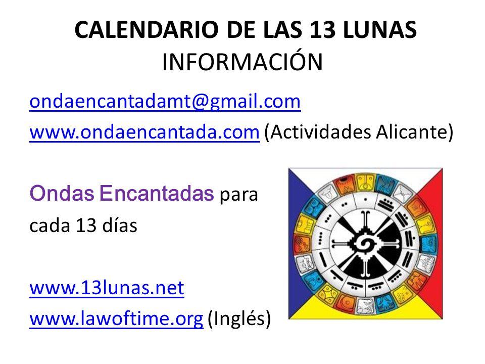 CALENDARIO DE LAS 13 LUNAS INFORMACIÓN ondaencantadamt@gmail.com www.ondaencantada.comwww.ondaencantada.com (Actividades Alicante) Ondas Encantadas pa