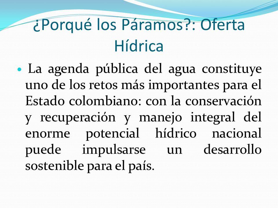 ¿Porqué los Páramos?: Oferta Hídrica La agenda pública del agua constituye uno de los retos más importantes para el Estado colombiano: con la conserva