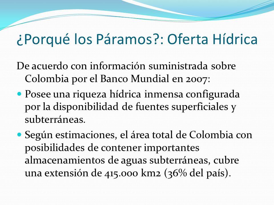 ¿Porqué los Páramos?: Oferta Hídrica De acuerdo con información suministrada sobre Colombia por el Banco Mundial en 2007: Posee una riqueza hídrica in