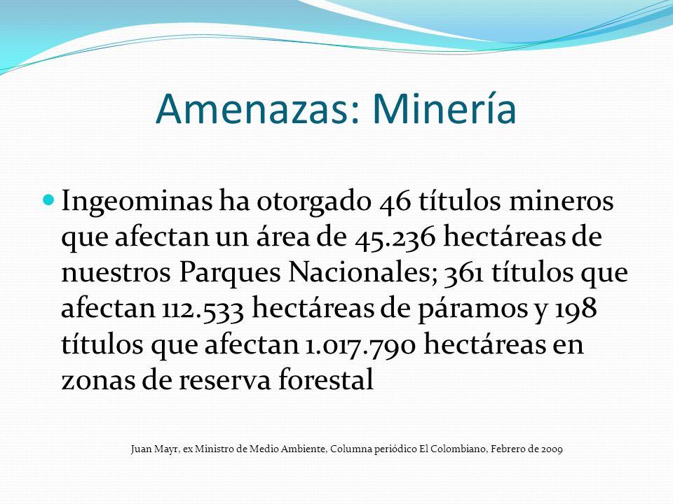 Amenazas: Minería Ingeominas ha otorgado 46 títulos mineros que afectan un área de 45.236 hectáreas de nuestros Parques Nacionales; 361 títulos que af
