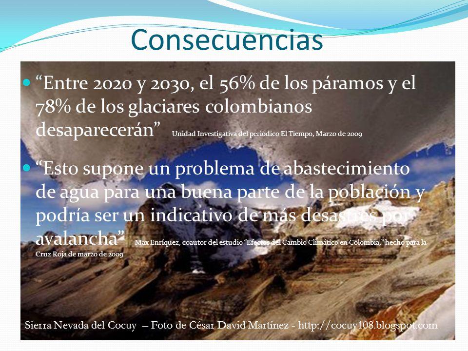 Consecuencias Entre 2020 y 2030, el 56% de los páramos y el 78% de los glaciares colombianos desaparecerán Unidad Investigativa del periódico El Tiemp
