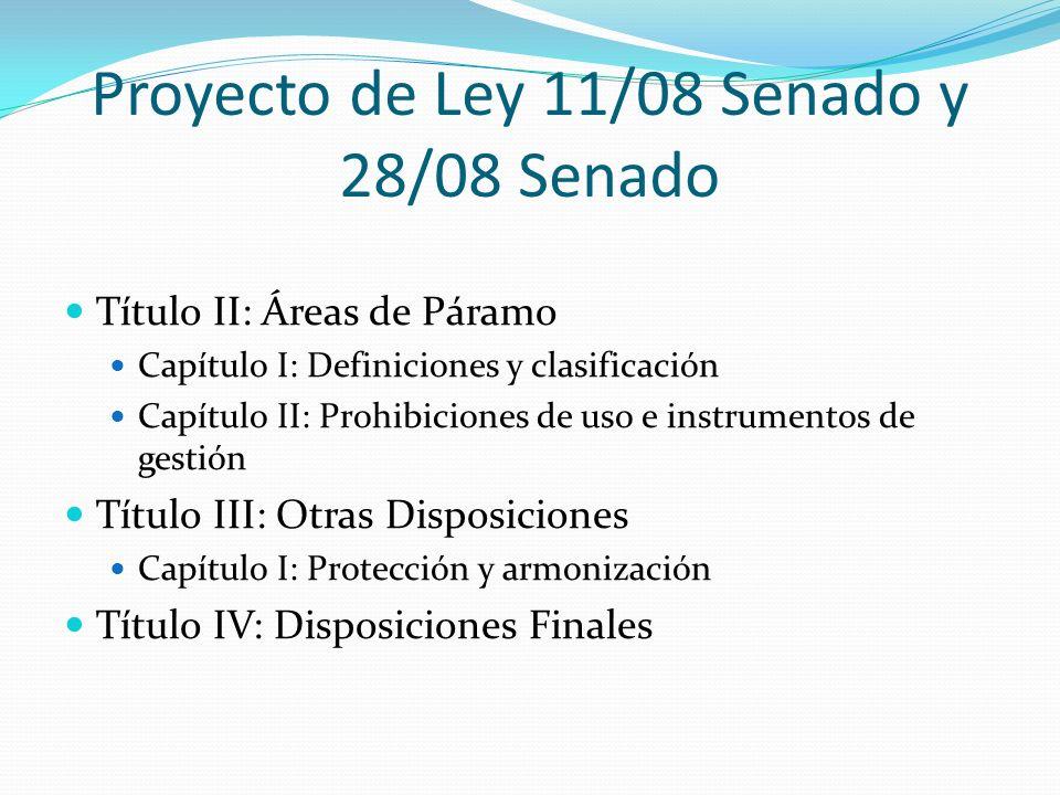 Proyecto de Ley 11/08 Senado y 28/08 Senado Título II: Áreas de Páramo Capítulo I: Definiciones y clasificación Capítulo II: Prohibiciones de uso e in