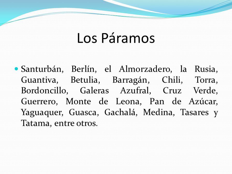 Los Páramos Santurbán, Berlín, el Almorzadero, la Rusia, Guantiva, Betulia, Barragán, Chili, Torra, Bordoncillo, Galeras Azufral, Cruz Verde, Guerrero