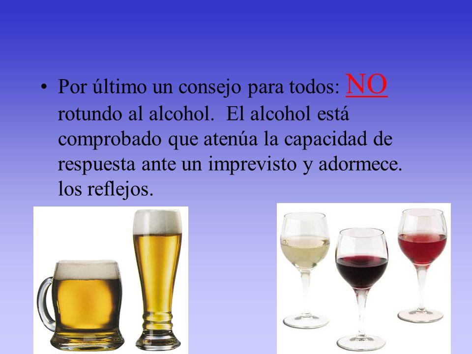 Por último un consejo para todos: NO rotundo al alcohol. El alcohol está comprobado que atenúa la capacidad de respuesta ante un imprevisto y adormece
