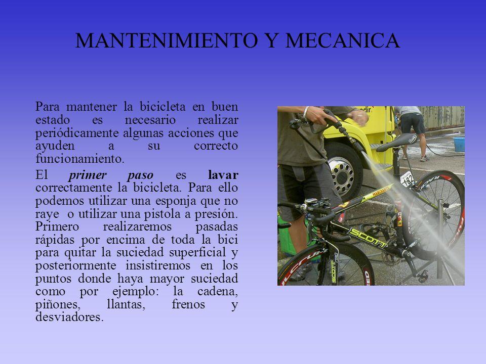 MANTENIMIENTO Y MECANICA Para mantener la bicicleta en buen estado es necesario realizar periódicamente algunas acciones que ayuden a su correcto func