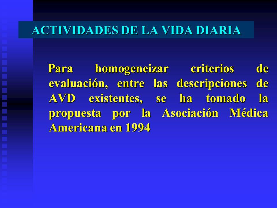 ACTIVIDADES DE LA VIDA DIARIA Para homogeneizar criterios de evaluación, entre las descripciones de AVD existentes, se ha tomado la propuesta por la A