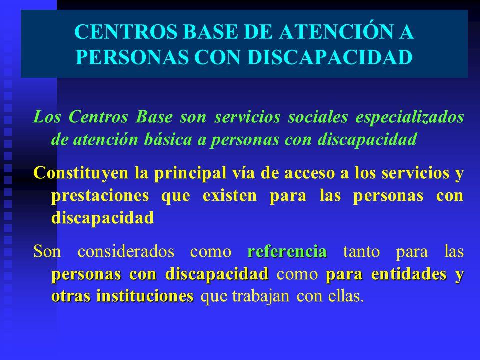 Los Centros Base son servicios sociales especializados de atención básica a personas con discapacidad Constituyen la principal vía de acceso a los ser